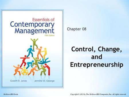 Copyright © 2013 by The McGraw-Hill Companies, Inc. All rights reserved. McGraw-Hill/Irwin Chapter 08 Control, Change, and Entrepreneurship.