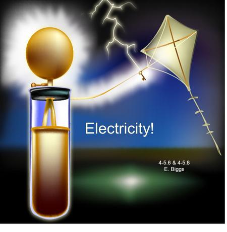 Electricity! 4-5.6 & 4-5.8 E. Biggs. Electricity: Let's review what we know!