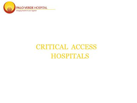 CRITICAL ACCESS HOSPITALS. Balanced Budget Act of 1997 The BBA had a severe financial impact on hospitals around the country. To help alleviate the impact.