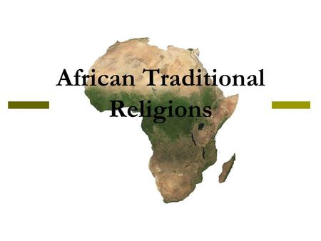 African Traditional Religions. The Complexities of Africa  900 million people  3,000 Ethnic and Linguistic Groups  Social organizations range from.