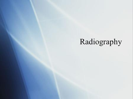 Radiography. What are some ways we can see inside of something?