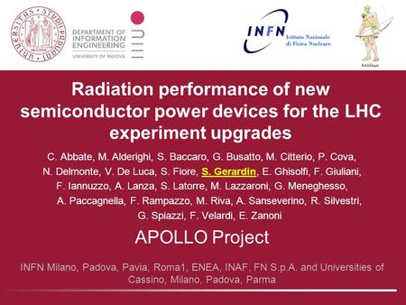 Radiation performance of new semiconductor power devices for the LHC experiment upgrades C. Abbate, M. Alderighi, S. Baccaro, G. Busatto, M. Citterio,