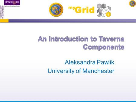 "Aleksandra Pawlik University of Manchester. Something that can be put into a workflow Well described - what the component does Behaves ""well"" - conforms."