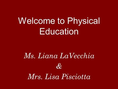 Welcome to Physical Education Ms. Liana LaVecchia & Mrs. Lisa Pisciotta.