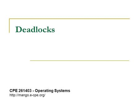 Deadlocks CPE 261403 - Operating Systems