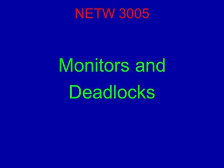 NETW 3005 Monitors and Deadlocks. Reading For this lecture, you should have read Chapter 7. NETW3005 (Operating Systems) Lecture 06 - Deadlocks2.