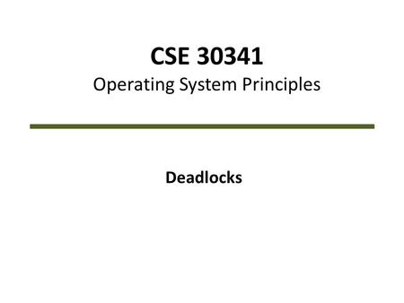 CSE 30341 Operating System Principles Deadlocks. CSE 30341 – Operating System Principles2 Overview System Model Deadlock Characterization Methods for.