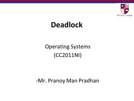 Deadlock Operating Systems (CC2011NI) -Mr. Pranoy Man Pradhan.