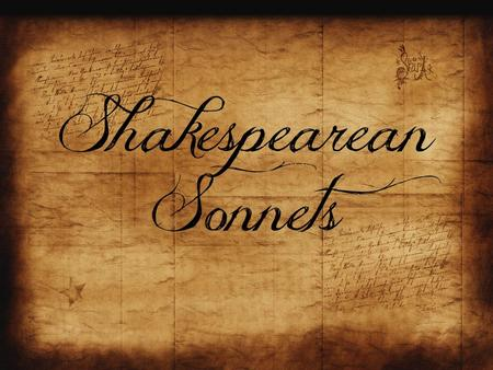 Shakespearean Sonnets. Also known as the English sonnet A sonnet is a form of lyric poetry Most common topic of sonnets is love Shakespeare wrote 154.