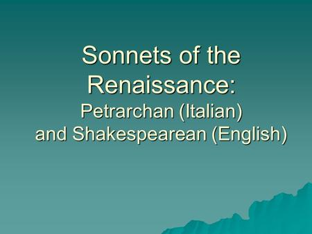 Sonnets of the Renaissance: Petrarchan (Italian) and Shakespearean (English)