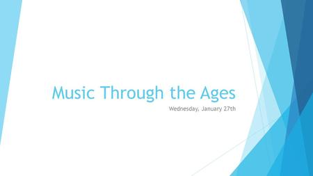 Music Through the Ages Wednesday, January 27th. Objectives  Vivaldi Review  Bach and Handel Listening Review  Vivaldi Terms  Four Seasons  Happy.