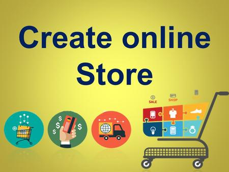 Create online Store. If you want to compete the world more efficiently then you have to create online store for your existing business and merge it with.