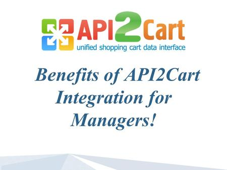 Benefits of API2Cart Integration for Managers!. If you are one on the list of those who are into e-Commerce, you have probably faced up a problem of severe.