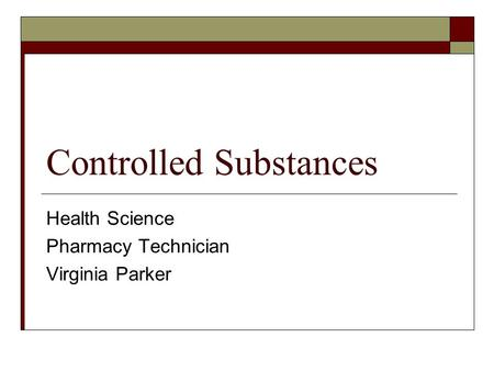 Controlled Substances Health Science Pharmacy Technician Virginia Parker.