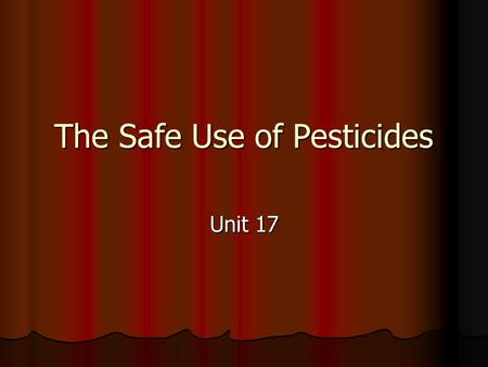 The Safe Use of Pesticides Unit 17. The Worker Protection Standard Rules to reduce pesticide-related illness for all who use them. Rules to reduce pesticide-related.