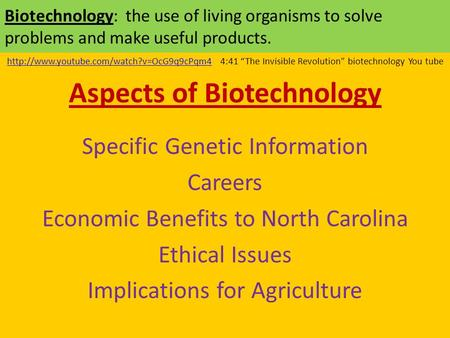 Biotechnology: the use of living organisms to solve problems and make useful products.