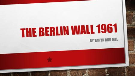 THE BERLIN WALL 1961 BY TARYN AND MEL. THE LEAD UP During the Vienna conference in June 1961, US President John F. Kennedy and Russian leader of the Soviet.
