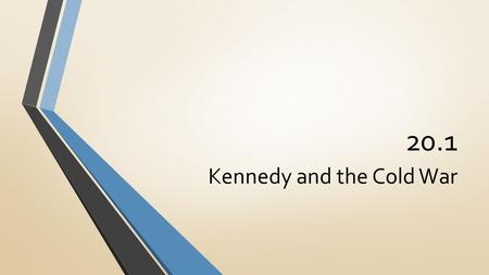 20.1 Kennedy and the Cold War. The Election of 1960 The Democratic nominee for president was Massachusetts senator John Kennedy Republican opponent was.