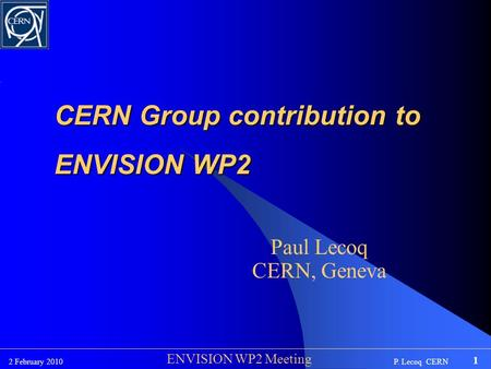 P. Lecoq CERN2 February 2010 1 ENVISION WP2 Meeting CERN Group contribution to ENVISION WP2 Paul Lecoq CERN, Geneva.