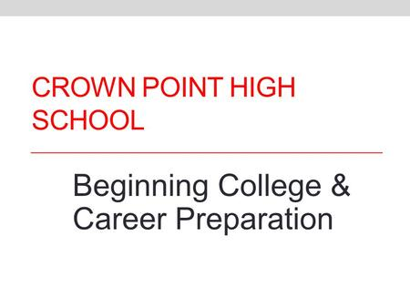 CROWN POINT HIGH SCHOOL Beginning College & Career Preparation.
