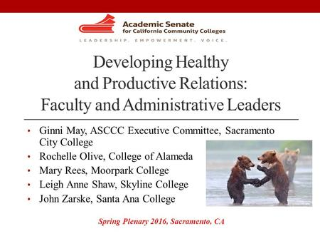 Developing Healthy and Productive Relations: Faculty and Administrative Leaders Ginni May, ASCCC Executive Committee, Sacramento City College Rochelle.
