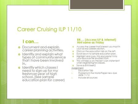 Career Cruising ILP 11/10 I can…  Document and explain career planning activities.  Identify and explain what types of community service that I have.
