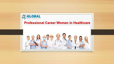 Professional Career Women in Healthcare. Professional Career Women in Healthcare Email List One of the hottest selling list today, Professional Career.