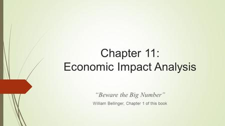 "Chapter 11: Economic Impact Analysis ""Beware the Big Number"" William Bellinger, Chapter 1 of this book."