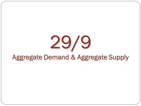 29/9 Aggregate Demand & Aggregate Supply. STICKY PRICES AND THEIR MACROECONOMIC CONSEQUENCES Short-run in macroeconomics The period of time in which prices.