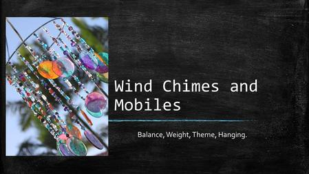 Wind Chimes and Mobiles Balance, Weight, Theme, Hanging.