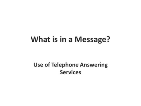 What is in a Message? Use of Telephone Answering Services.