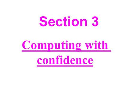 Section 3 Computing with confidence. The purpose of this section The purpose of this section is to develop your skills to achieve two goals: 1-Becoming.