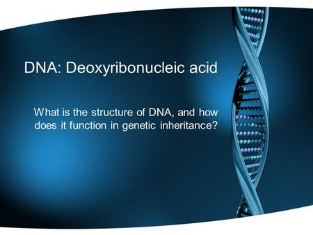 DNA: Deoxyribonucleic acid What is the structure of DNA, and how does it function in genetic inheritance?