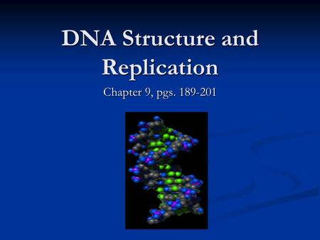 DNA Structure and Replication Chapter 9, pgs. 189-201.