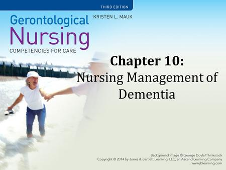 Chapter 10: Nursing Management of Dementia. Learning Objectives Differentiate among dementia, depression, and delirium. Identify the stages and clinical.