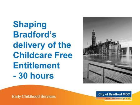 Shaping Bradford's delivery of the Childcare Free Entitlement - 30 hours Early Childhood Services.