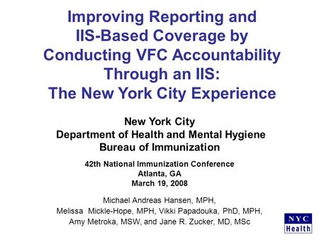 Improving Reporting and IIS-Based Coverage by Conducting VFC Accountability Through an IIS: The New York City Experience Michael Andreas Hansen, MPH, Melissa.