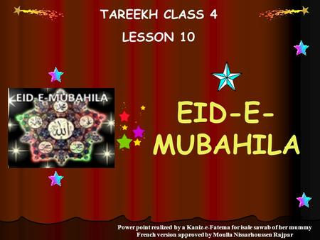 TAREEKH CLASS 4 LESSON 10 EID-E- MUBAHILA Power point realized by a Kaniz-e-Fatema for isale sawab of her mummy French version approved by Moulla Nissarhoussen.