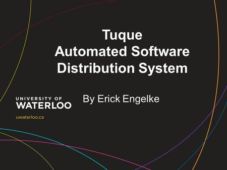 Tuque Automated Software Distribution System By Erick Engelke.