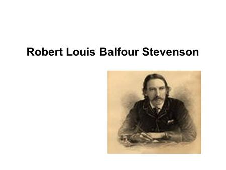 Robert Louis Balfour Stevenson. Robert Louis Balfour Stevenson was a Scottish novelist, poet and travel writer. His best-known books include Treasure.