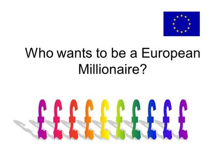 Who wants to be a European Millionaire?. How many languages are spoken throughout Europe? A. Between 1 and 15 B. Between 15 and 25 C. Between 25 and 35.