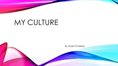 MY CULTURE By Anjani Chadha. My culture is India.
