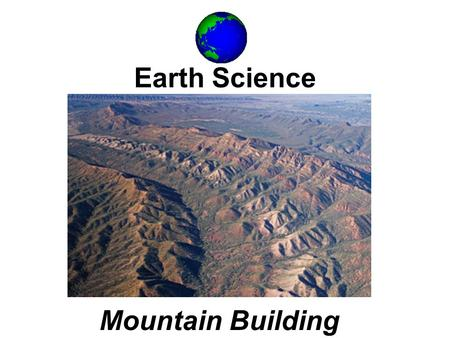 Earth Science Mountain Building. What is a Mountain? A large mass of rock that rises above its base.