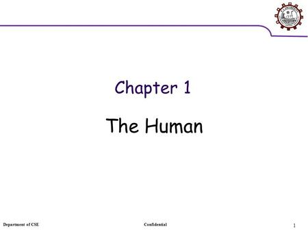 Department of CSEConfidential 1 Chapter 1 The Human.