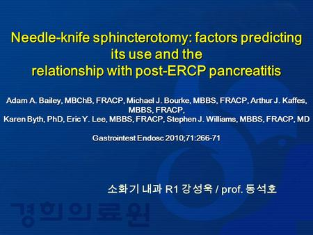 Needle-knife sphincterotomy: factors predicting its use and the relationship with post-ERCP pancreatitis Adam A. Bailey, MBChB, FRACP, Michael J. Bourke,