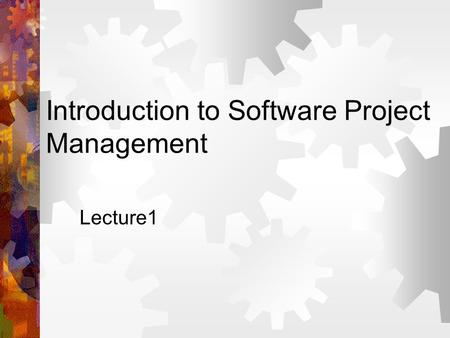 Introduction to <strong>Software</strong> <strong>Project</strong> <strong>Management</strong> Lecture1.