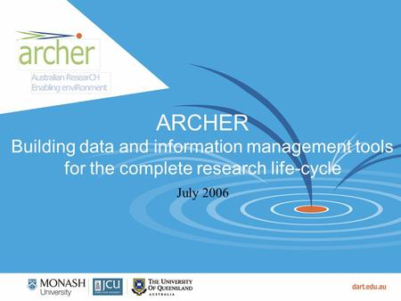 ARCHER Building data and information management tools for the complete research life-cycle July 2006.
