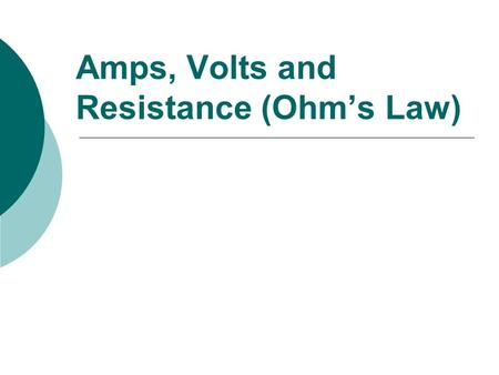 Amps, Volts and Resistance (Ohm's Law). Current Intensity  Current Intensity - the amount of electrons that flow past a given point in a circuit every.
