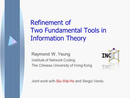 Refinement of Two Fundamental Tools in Information Theory Raymond W. Yeung Institute of Network Coding The Chinese University of Hong Kong Joint work with.