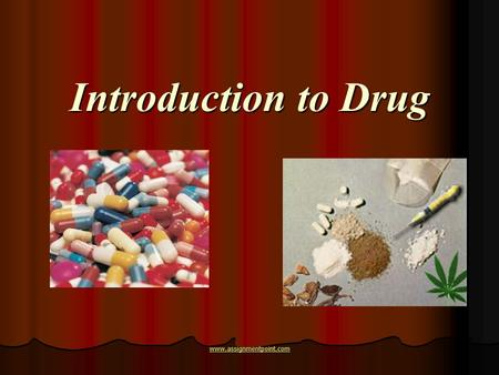 Introduction to Drug www.assignmentpoint.com. Drug – a substance that causes a physical or emotional change in a person. Drug – a substance that causes.